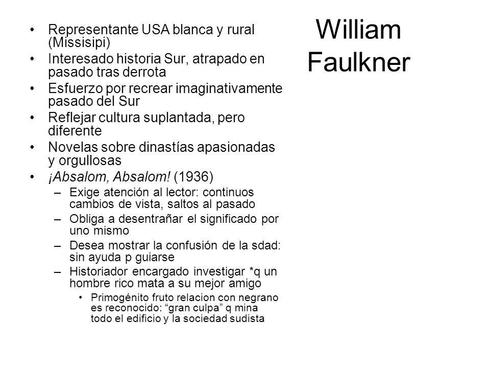William Faulkner Representante USA blanca y rural (Missisipi) Interesado historia Sur, atrapado en pasado tras derrota Esfuerzo por recrear imaginativ