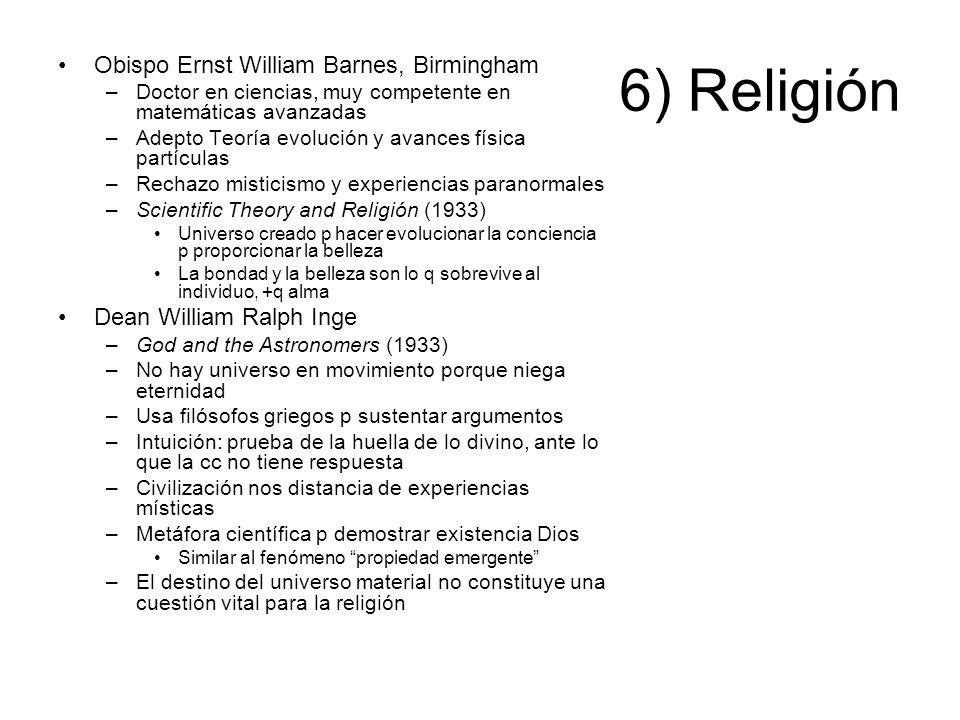 6) Religión Obispo Ernst William Barnes, Birmingham –Doctor en ciencias, muy competente en matemáticas avanzadas –Adepto Teoría evolución y avances fí