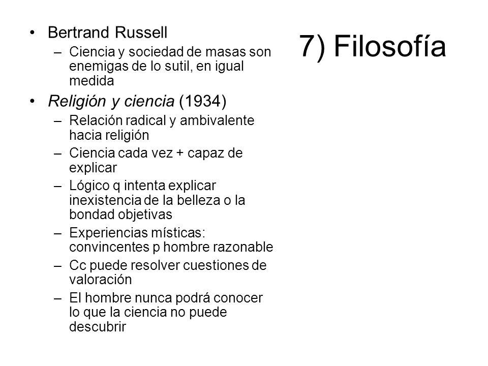 7) Filosofía Bertrand Russell –Ciencia y sociedad de masas son enemigas de lo sutil, en igual medida Religión y ciencia (1934) –Relación radical y amb
