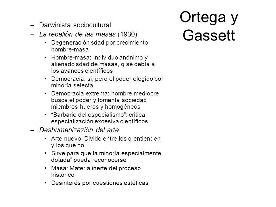 Ortega y Gassett –Darwinista sociocultural –La rebelión de las masas (1930) Degeneración sdad por crecimiento hombre-masa Hombre-masa: individuo anóni