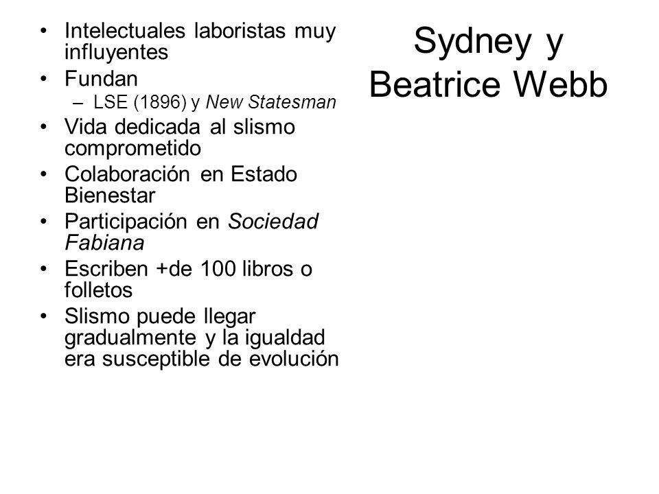 Sydney y Beatrice Webb Intelectuales laboristas muy influyentes Fundan –LSE (1896) y New Statesman Vida dedicada al slismo comprometido Colaboración e