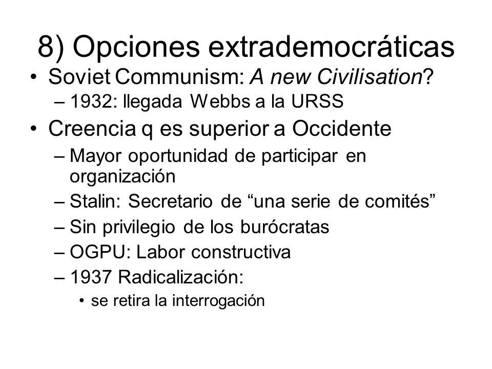 8) Opciones extrademocráticas Soviet Communism: A new Civilisation? –1932: llegada Webbs a la URSS Creencia q es superior a Occidente –Mayor oportunid