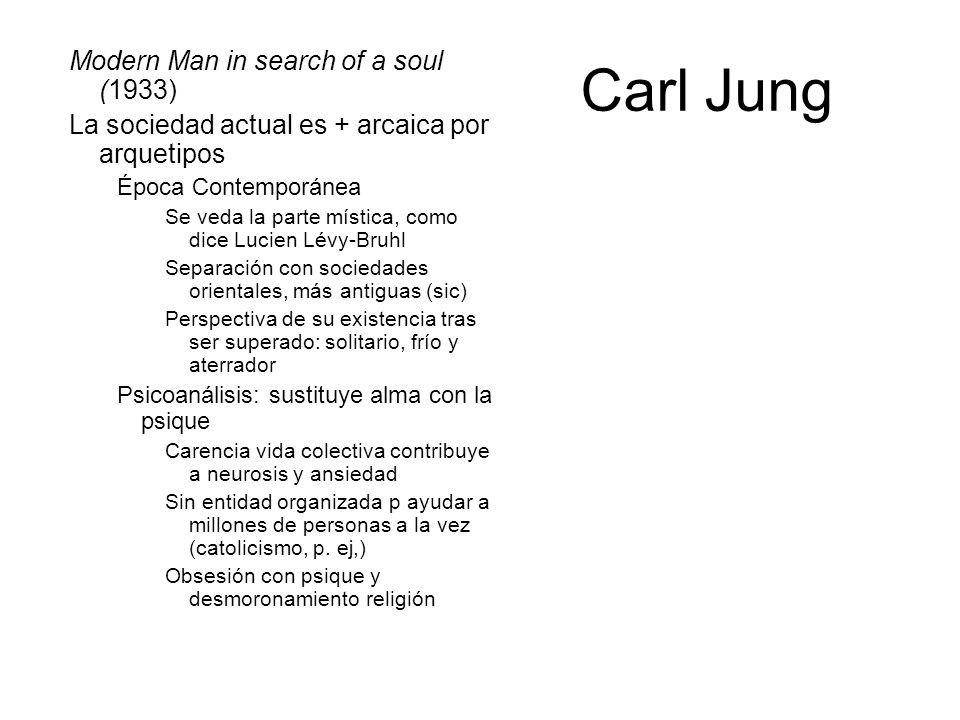 Carl Jung Modern Man in search of a soul (1933) La sociedad actual es + arcaica por arquetipos Época Contemporánea Se veda la parte mística, como dice