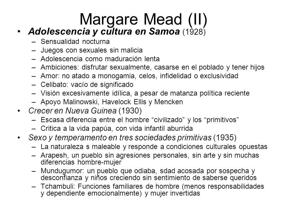 Margare Mead (II) Adolescencia y cultura en Samoa (1928) –Sensualidad nocturna –Juegos con sexuales sin malicia –Adolescencia como maduración lenta –A