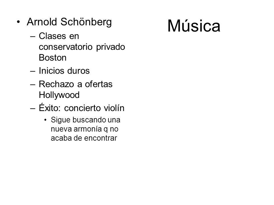 Música Arnold Schönberg –Clases en conservatorio privado Boston –Inicios duros –Rechazo a ofertas Hollywood –Éxito: concierto violín Sigue buscando un