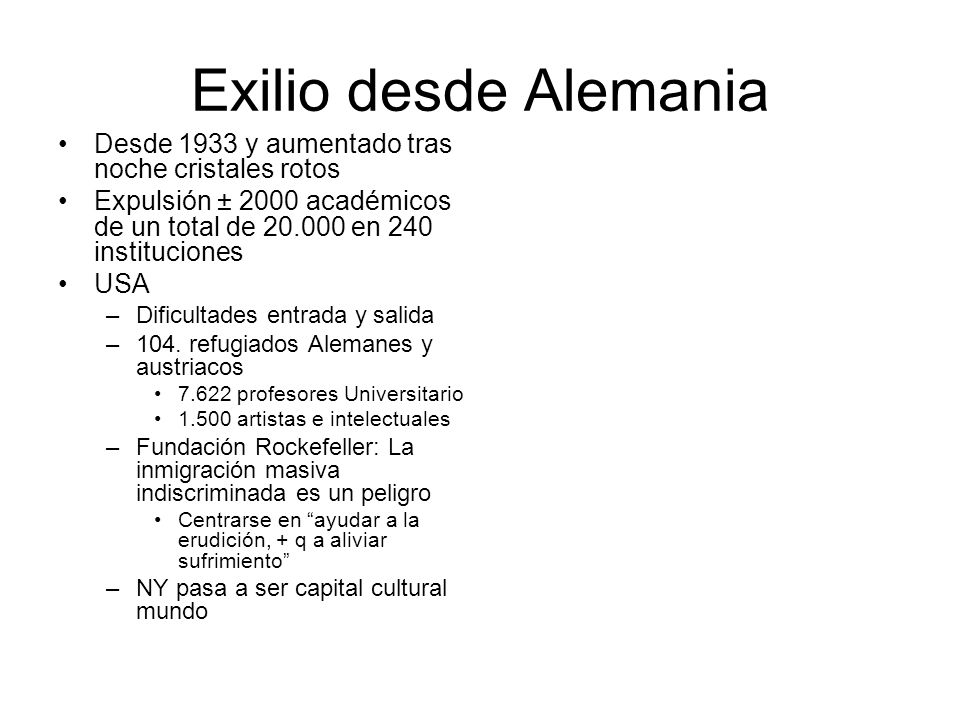 Exilio desde Alemania Desde 1933 y aumentado tras noche cristales rotos Expulsión ± 2000 académicos de un total de 20.000 en 240 instituciones USA –Di