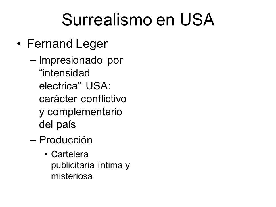 Surrealismo en USA Fernand Leger –Impresionado por intensidad electrica USA: carácter conflictivo y complementario del país –Producción Cartelera publ