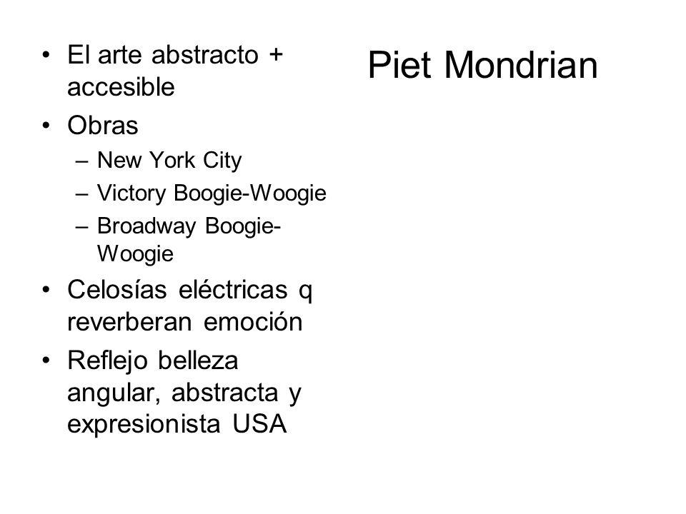 Piet Mondrian El arte abstracto + accesible Obras –New York City –Victory Boogie-Woogie –Broadway Boogie- Woogie Celosías eléctricas q reverberan emoc