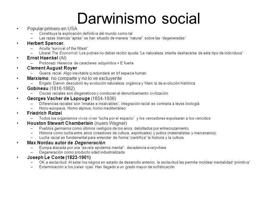 Darwinismo social Popular primero en USA –Constituye la explicación definitiva del mundo como tal –Las razas blancas aptas se han situado de manera na
