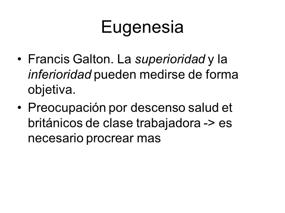 Eugenesia Francis Galton. La superioridad y la inferioridad pueden medirse de forma objetiva. Preocupación por descenso salud et británicos de clase t
