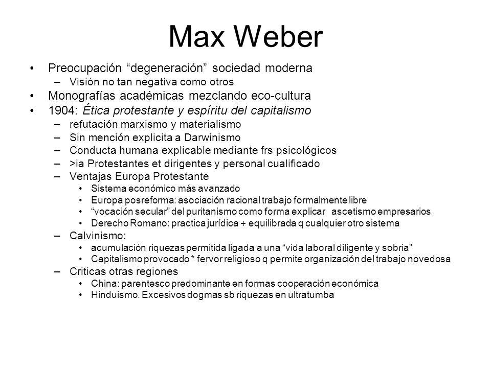Max Weber Preocupación degeneración sociedad moderna –Visión no tan negativa como otros Monografías académicas mezclando eco-cultura 1904: Ética prote