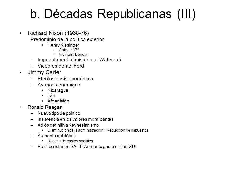 b. Décadas Republicanas (III) Richard Nixon (1968-76) Predominio de la política exterior Henry Kissinger –China: 1973 –Vietnam: Derrota –Impeachment: