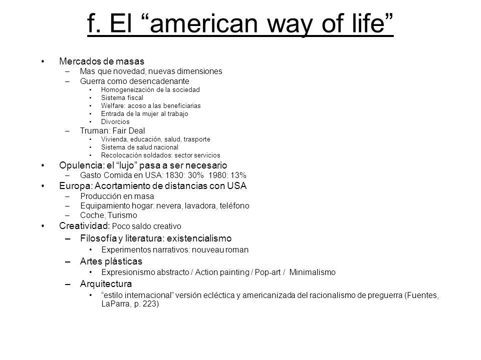 f. El american way of life Mercados de masas –Mas que novedad, nuevas dimensiones –Guerra como desencadenante Homogeneización de la sociedad Sistema f
