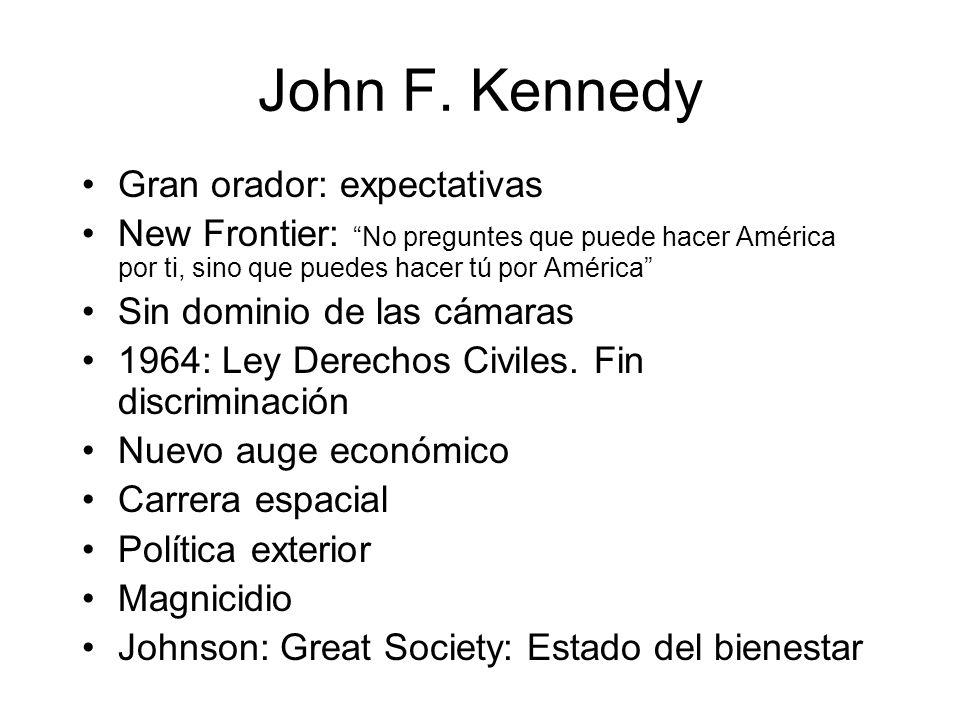John F. Kennedy Gran orador: expectativas New Frontier: No preguntes que puede hacer América por ti, sino que puedes hacer tú por América Sin dominio