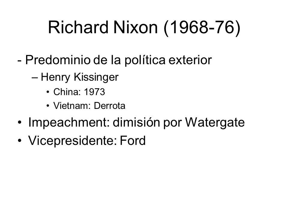 Richard Nixon (1968-76) - Predominio de la política exterior –Henry Kissinger China: 1973 Vietnam: Derrota Impeachment: dimisión por Watergate Vicepre