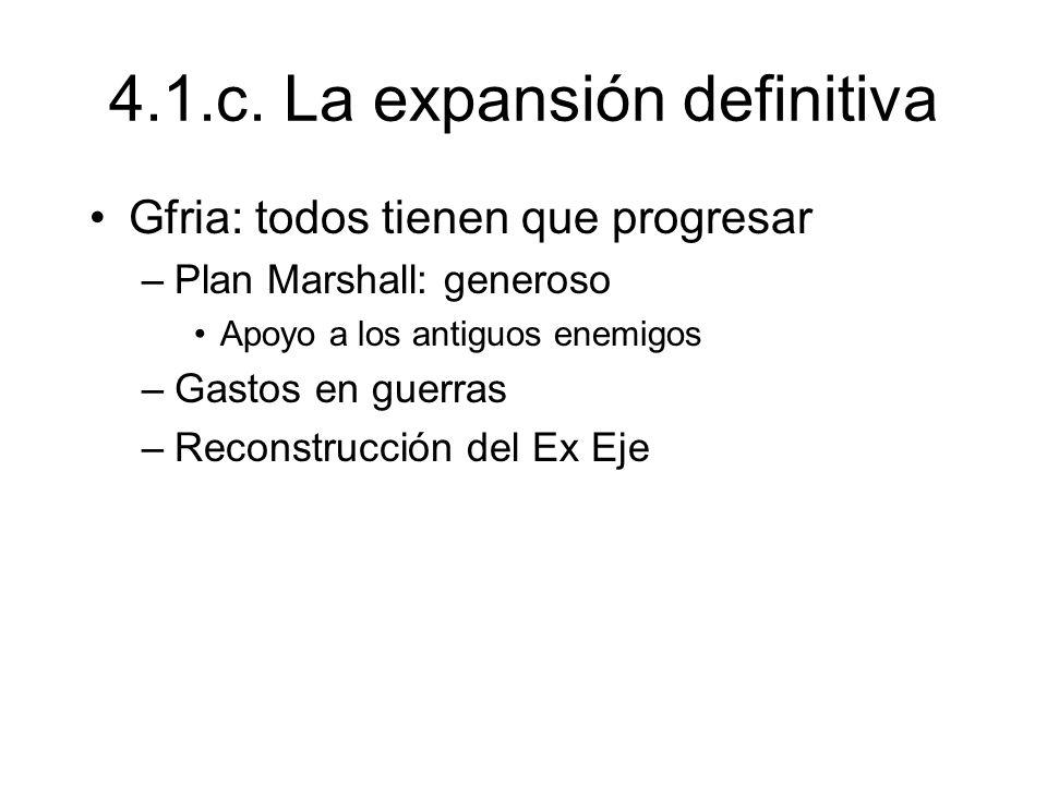 4.1.c. La expansión definitiva Gfria: todos tienen que progresar –Plan Marshall: generoso Apoyo a los antiguos enemigos –Gastos en guerras –Reconstruc