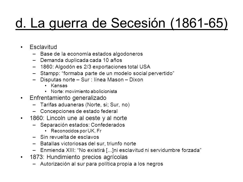 d. La guerra de Secesión (1861-65) Esclavitud –Base de la economía estados algodoneros –Demanda duplicada cada 10 años –1860: Algodón es 2/3 exportaci