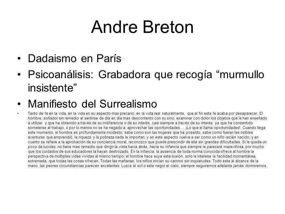 Andre Breton Dadaismo en París Psicoanálisis: Grabadora que recogía murmullo insistente Manifiesto del Surrealismo Tanto de fe en la vida, en la vida