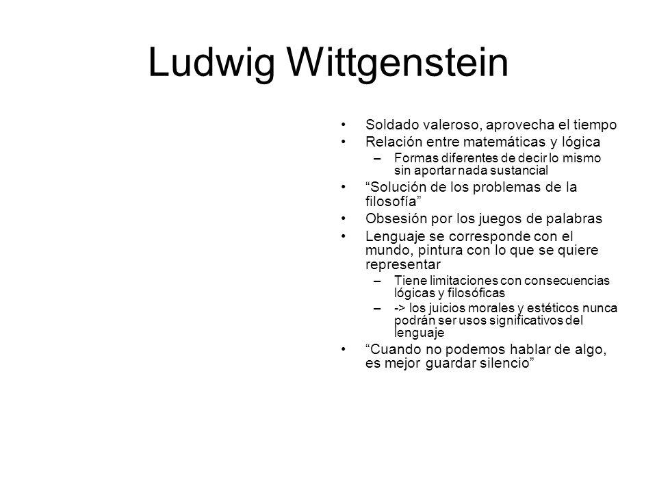 Ludwig Wittgenstein Soldado valeroso, aprovecha el tiempo Relación entre matemáticas y lógica –Formas diferentes de decir lo mismo sin aportar nada su