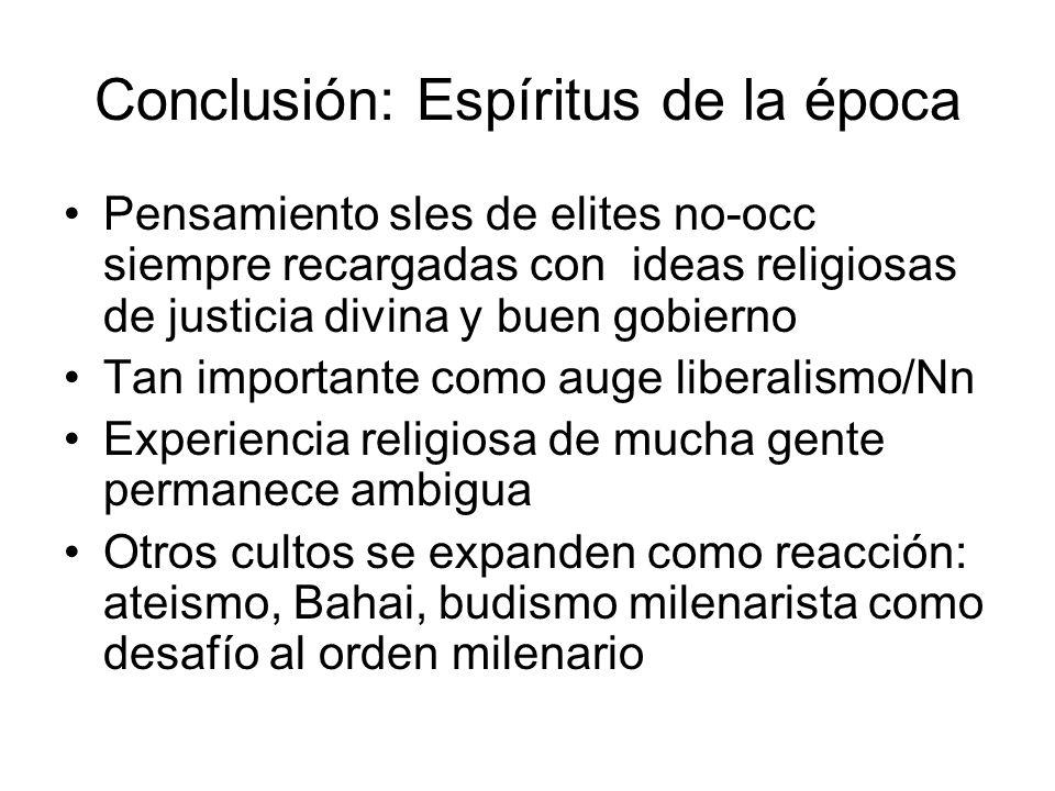 Conclusión: Espíritus de la época Pensamiento sles de elites no-occ siempre recargadas con ideas religiosas de justicia divina y buen gobierno Tan imp