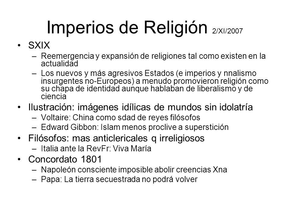Imperios de Religión 2/XI/2007 SXIX –Reemergencia y expansión de religiones tal como existen en la actualidad –Los nuevos y más agresivos Estados (e i