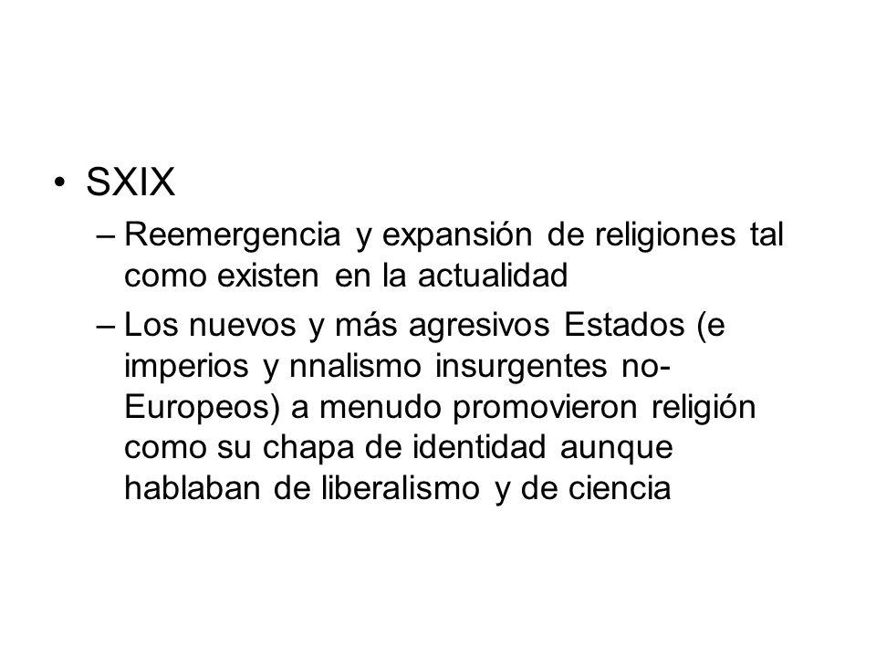 SXIX –Reemergencia y expansión de religiones tal como existen en la actualidad –Los nuevos y más agresivos Estados (e imperios y nnalismo insurgentes