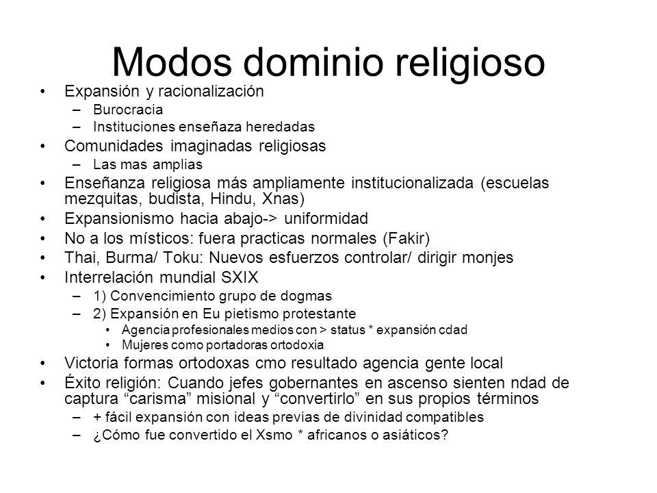 Modos dominio religioso Expansión y racionalización –Burocracia –Instituciones enseñaza heredadas Comunidades imaginadas religiosas –Las mas amplias E