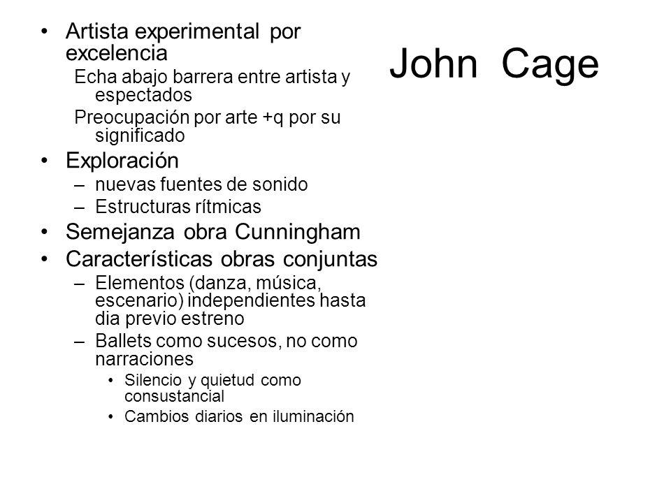John Cage Artista experimental por excelencia Echa abajo barrera entre artista y espectados Preocupación por arte +q por su significado Exploración –n