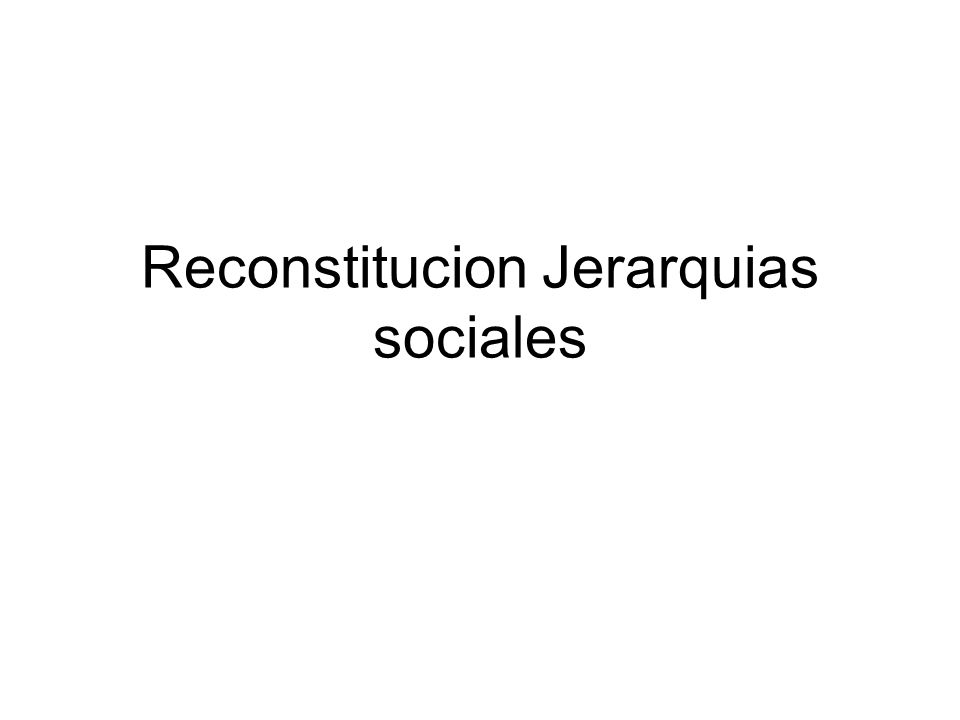 Reconstitucion Jerarquias sociales