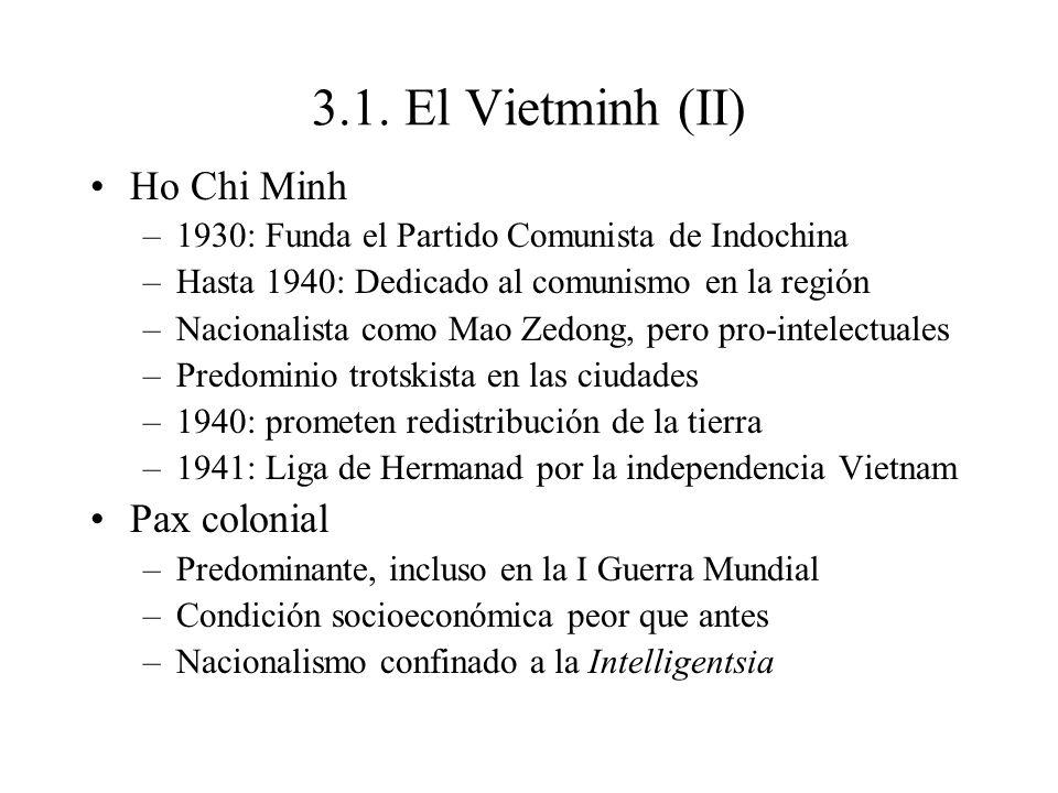 3.1. El Vietminh (II) Ho Chi Minh –1930: Funda el Partido Comunista de Indochina –Hasta 1940: Dedicado al comunismo en la región –Nacionalista como Ma