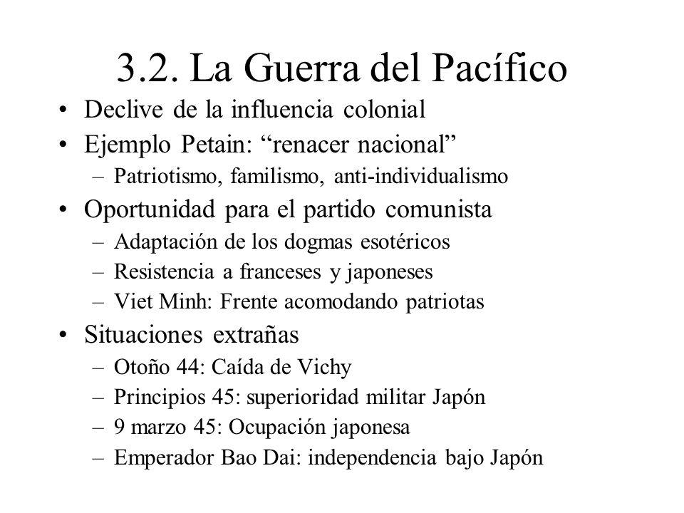 3.2. La Guerra del Pacífico Declive de la influencia colonial Ejemplo Petain: renacer nacional –Patriotismo, familismo, anti-individualismo Oportunida