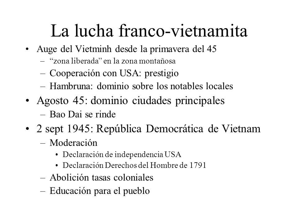 La lucha franco-vietnamita Auge del Vietminh desde la primavera del 45 –zona liberada en la zona montañosa –Cooperación con USA: prestigio –Hambruna: