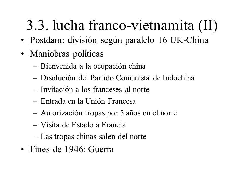 3.3. lucha franco-vietnamita (II) Postdam: división según paralelo 16 UK-China Maniobras políticas –Bienvenida a la ocupación china –Disolución del Pa