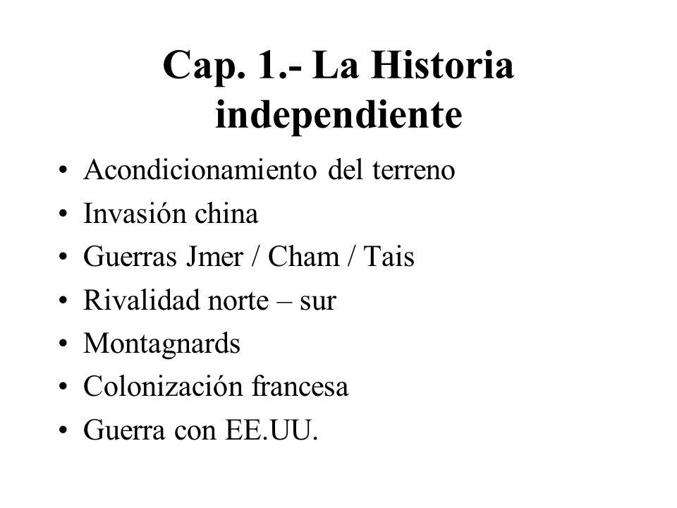 Cap. 1.- La Historia independiente Acondicionamiento del terreno Invasión china Guerras Jmer / Cham / Tais Rivalidad norte – sur Montagnards Colonizac