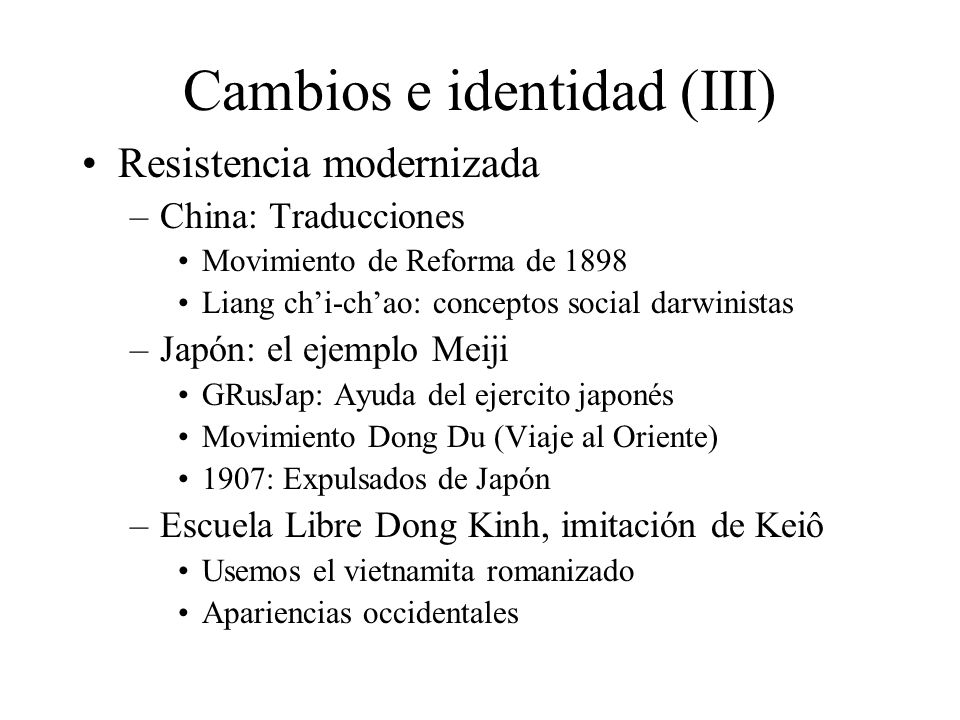Cambios e identidad (III) Resistencia modernizada –China: Traducciones Movimiento de Reforma de 1898 Liang chi-chao: conceptos social darwinistas –Jap