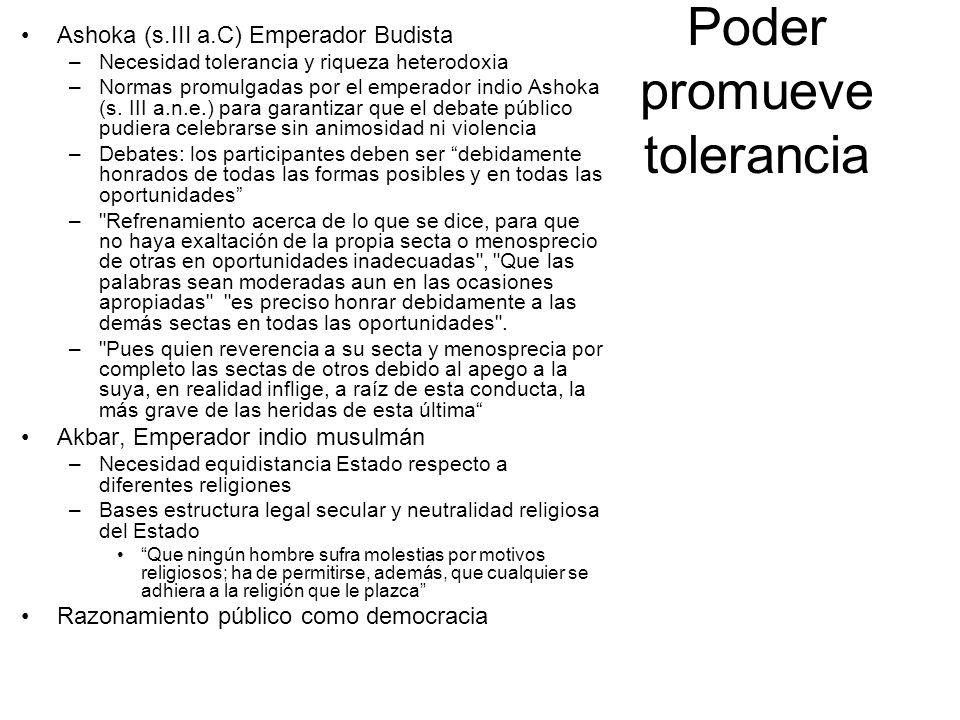Poder promueve tolerancia Ashoka (s.III a.C) Emperador Budista –Necesidad tolerancia y riqueza heterodoxia –Normas promulgadas por el emperador indio