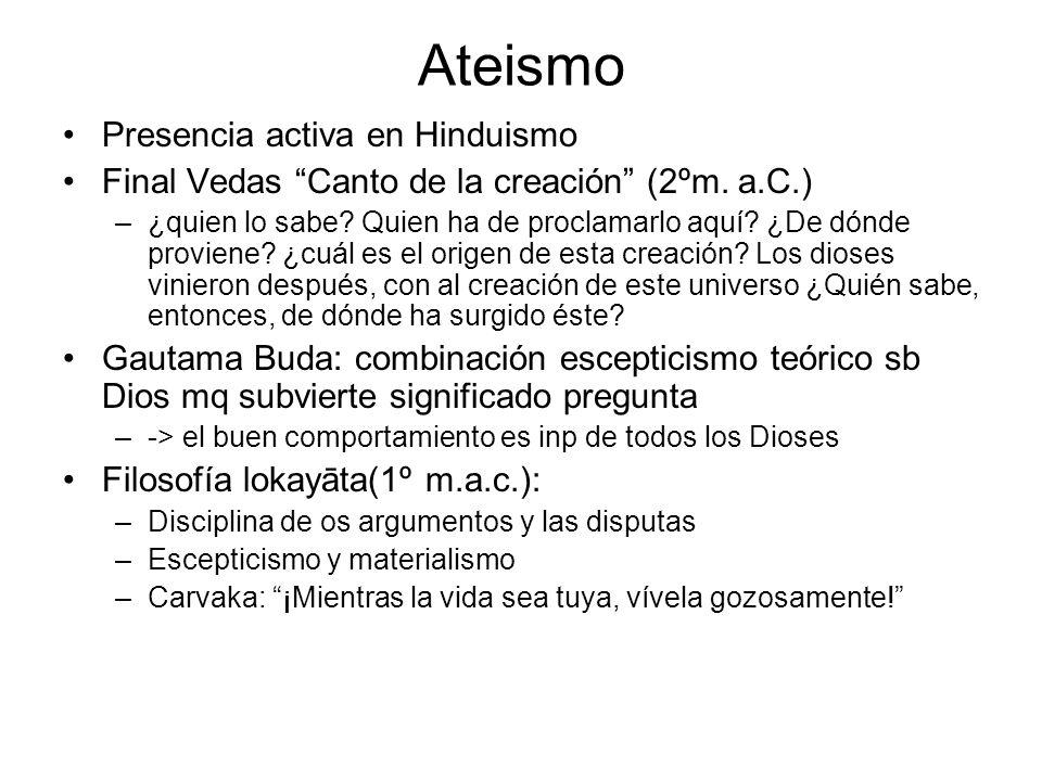Ateismo Presencia activa en Hinduismo Final Vedas Canto de la creación (2ºm. a.C.) –¿quien lo sabe? Quien ha de proclamarlo aquí? ¿De dónde proviene?