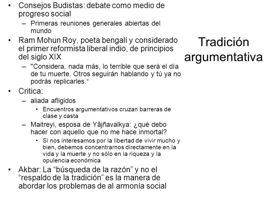 Tradición argumentativa Consejos Budistas: debate como medio de progreso social –Primeras reuniones generales abiertas del mundo Ram Mohun Roy, poeta