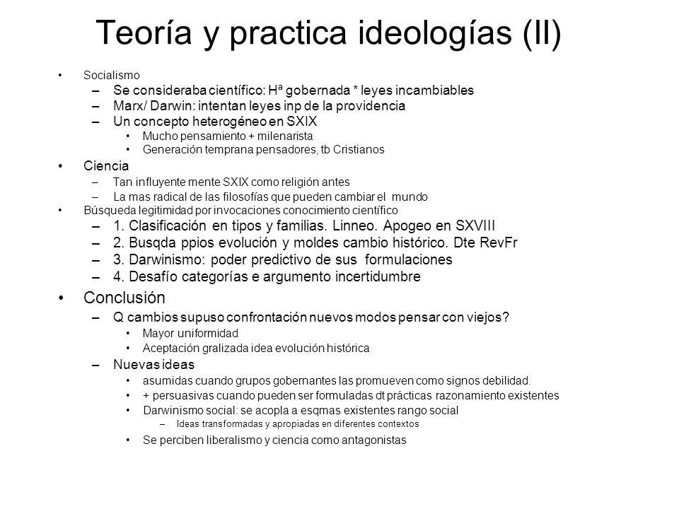 Teoría y practica ideologías (II) Socialismo –Se consideraba científico: Hª gobernada * leyes incambiables –Marx/ Darwin: intentan leyes inp de la pro