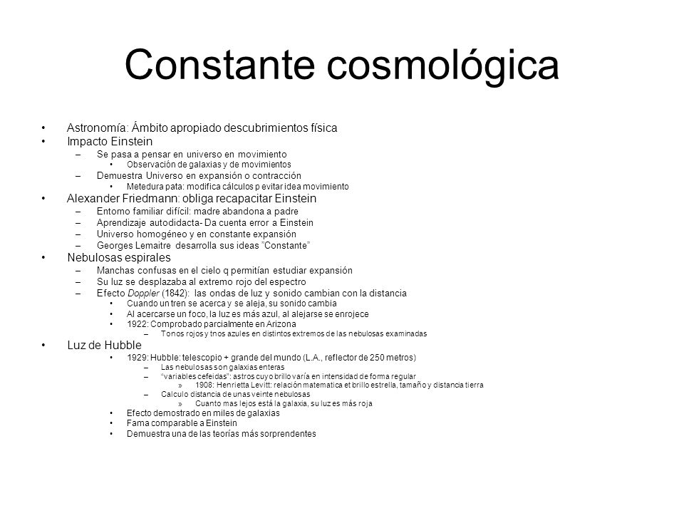 Constante cosmológica Astronomía: Ámbito apropiado descubrimientos física Impacto Einstein –Se pasa a pensar en universo en movimiento Observación de