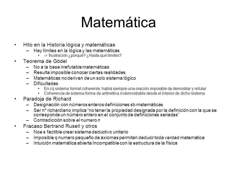 Matemática Hito en la Historia lógica y matemáticas –Hay límites en la lógica y las matemáticas -> frustración ¿porqué? ¿Hasta qué limites? Teorema de