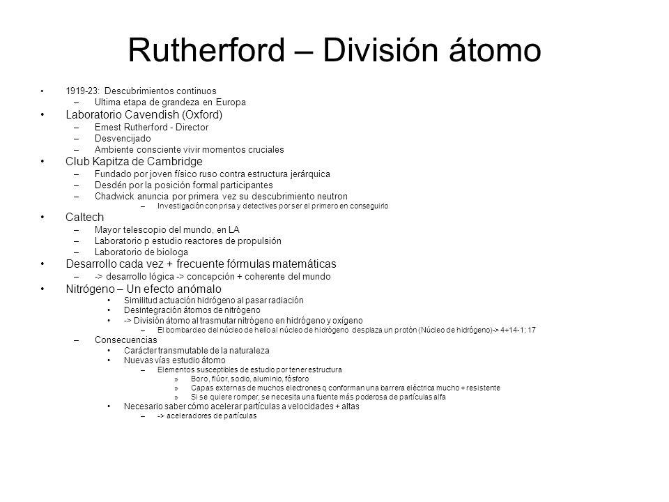 Rutherford – División átomo 1919-23: Descubrimientos continuos –Ultima etapa de grandeza en Europa Laboratorio Cavendish (Oxford) –Ernest Rutherford -