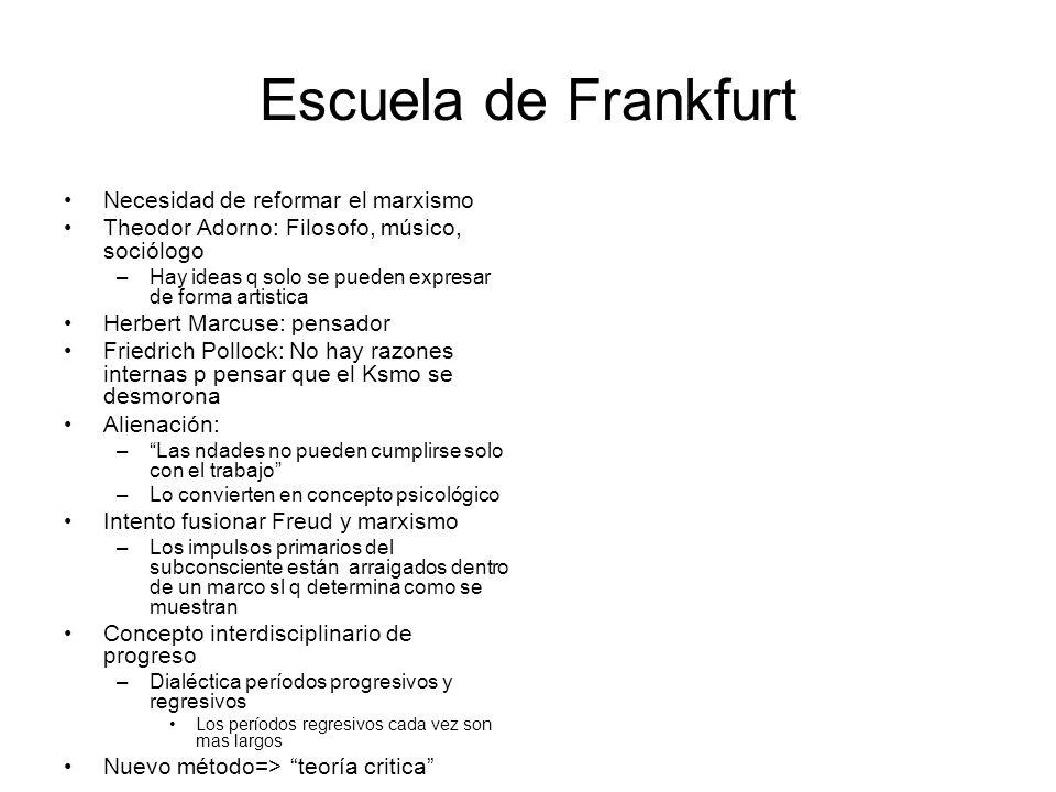 Escuela de Frankfurt Necesidad de reformar el marxismo Theodor Adorno: Filosofo, músico, sociólogo –Hay ideas q solo se pueden expresar de forma artis