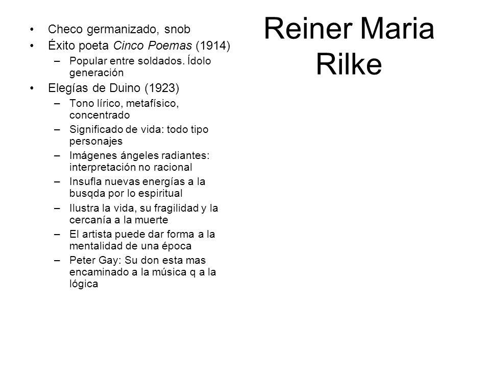 Reiner Maria Rilke Checo germanizado, snob Éxito poeta Cinco Poemas (1914) –Popular entre soldados. Ídolo generación Elegías de Duino (1923) –Tono lír