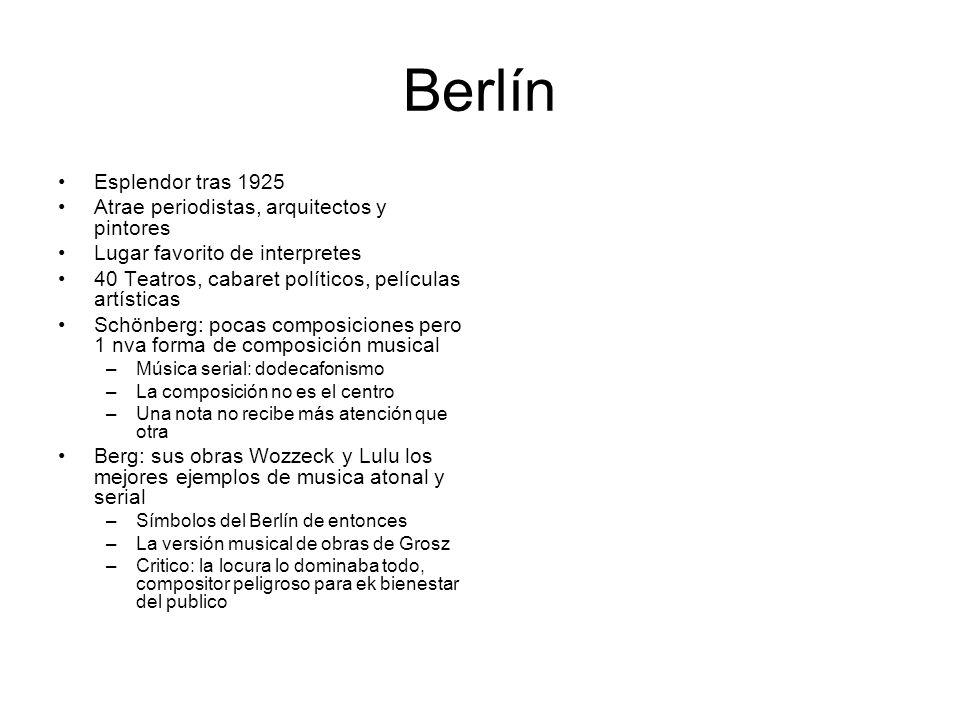Berlín Esplendor tras 1925 Atrae periodistas, arquitectos y pintores Lugar favorito de interpretes 40 Teatros, cabaret políticos, películas artísticas
