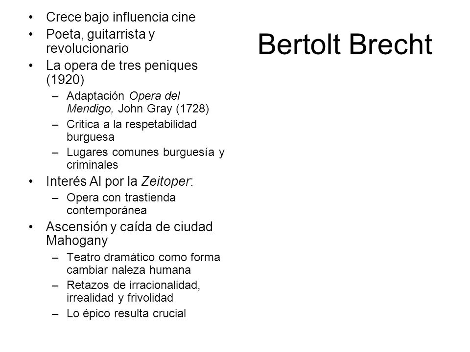 Bertolt Brecht Crece bajo influencia cine Poeta, guitarrista y revolucionario La opera de tres peniques (1920) –Adaptación Opera del Mendigo, John Gra