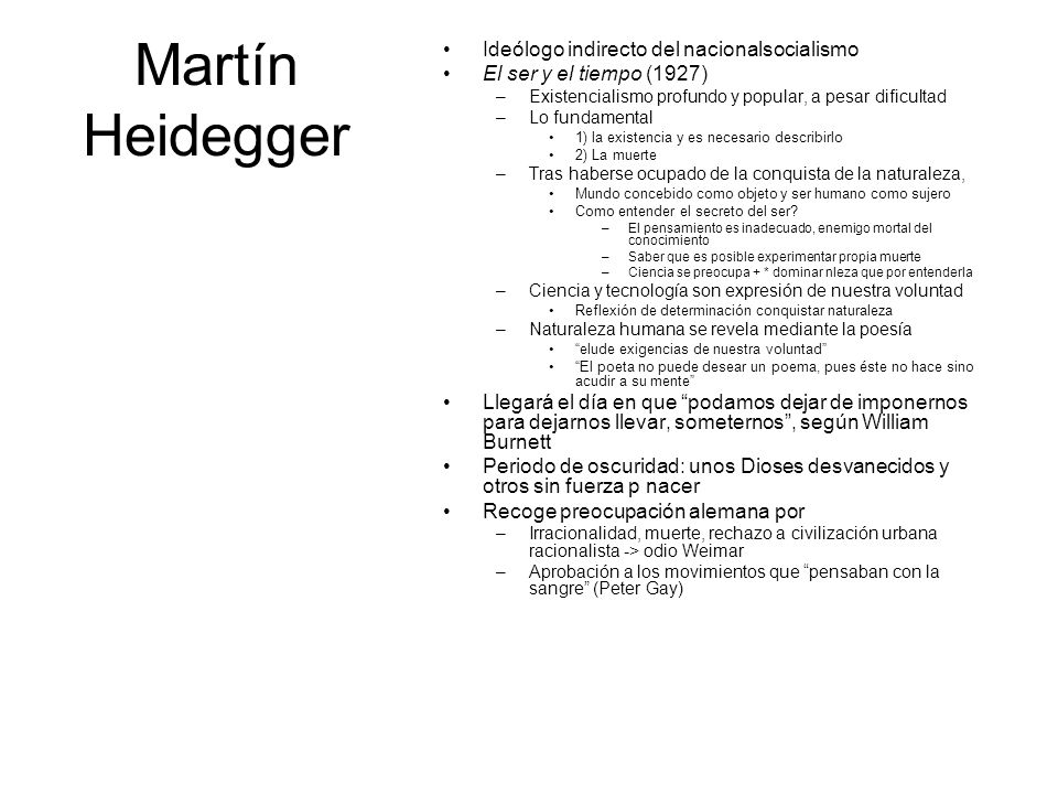 Martín Heidegger Ideólogo indirecto del nacionalsocialismo El ser y el tiempo (1927) –Existencialismo profundo y popular, a pesar dificultad –Lo funda