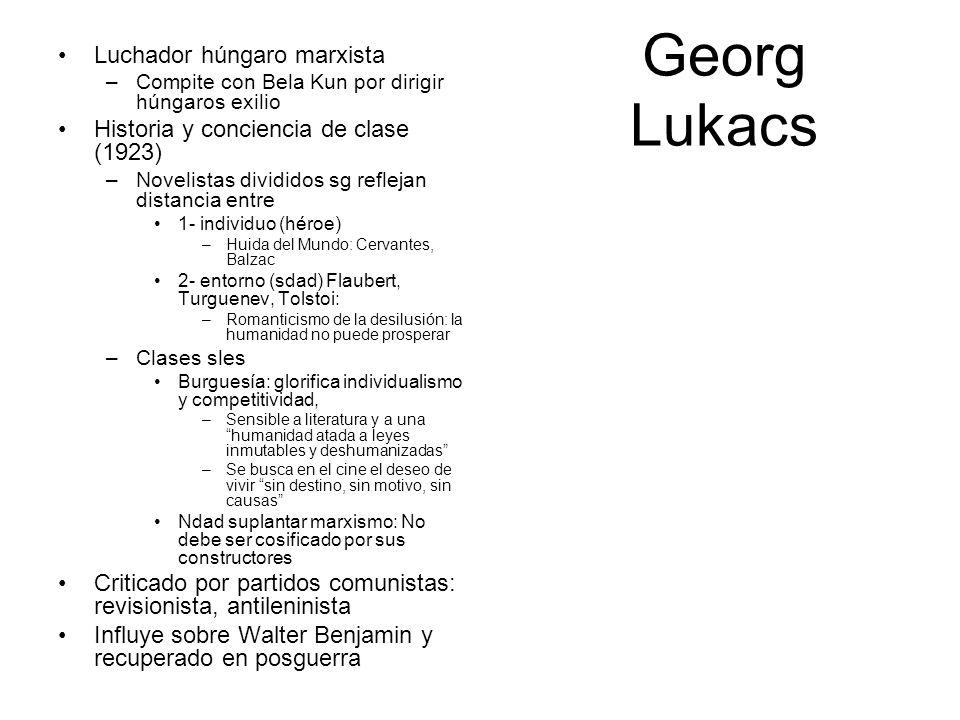 Georg Lukacs Luchador húngaro marxista –Compite con Bela Kun por dirigir húngaros exilio Historia y conciencia de clase (1923) –Novelistas divididos s