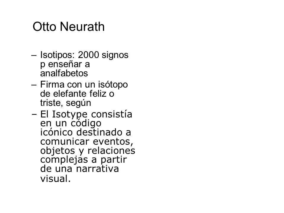 Otto Neurath –Isotipos: 2000 signos p enseñar a analfabetos –Firma con un isótopo de elefante feliz o triste, según –El Isotype consistía en un código