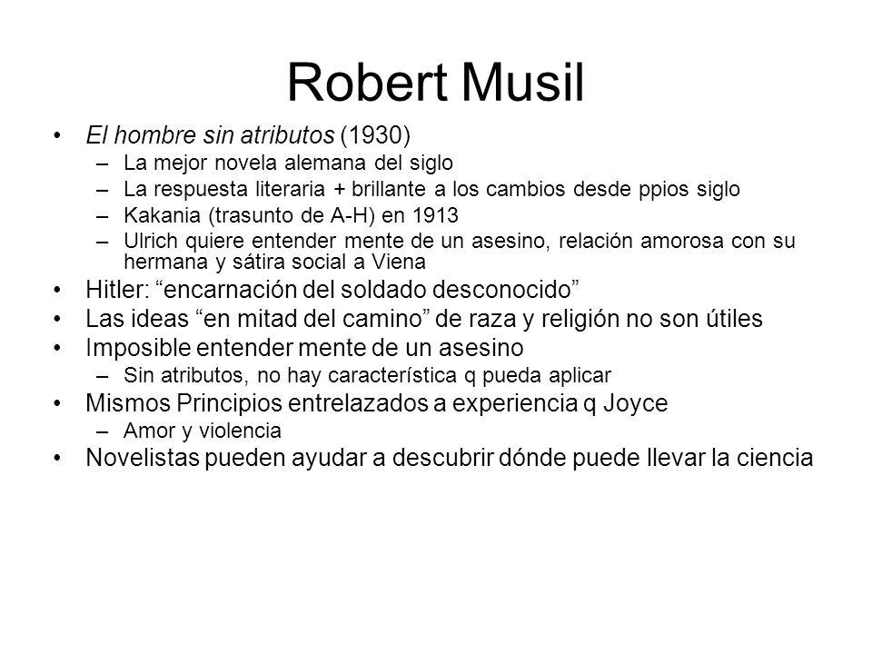Robert Musil El hombre sin atributos (1930) –La mejor novela alemana del siglo –La respuesta literaria + brillante a los cambios desde ppios siglo –Ka